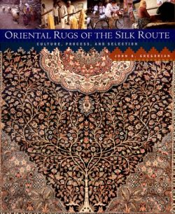 Oriental Rugs of the Silk Route: Culture, Process, and Selection