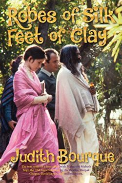 Robes of Silk Feet of Clay: The True Story of a Love Affair with  Maharishi Mahesh Yogi the Beat ...
