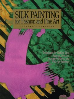 "Silk Painting for Fashion and Fine Art: ""Techniques for Making Ties, Scarves, Dresses, Dec ..."