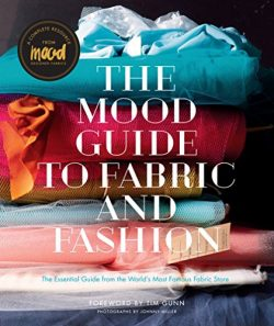 The Mood Guide to Fabric and Fashion: The Essential Guide from the World's Most Famous Fab ...
